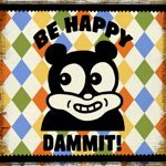 be happy DAMMIT
